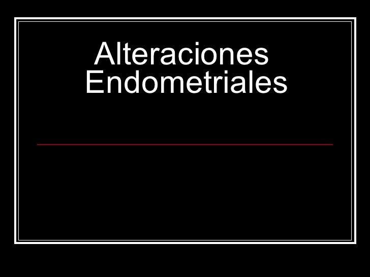 Alteraciones  Endometriales