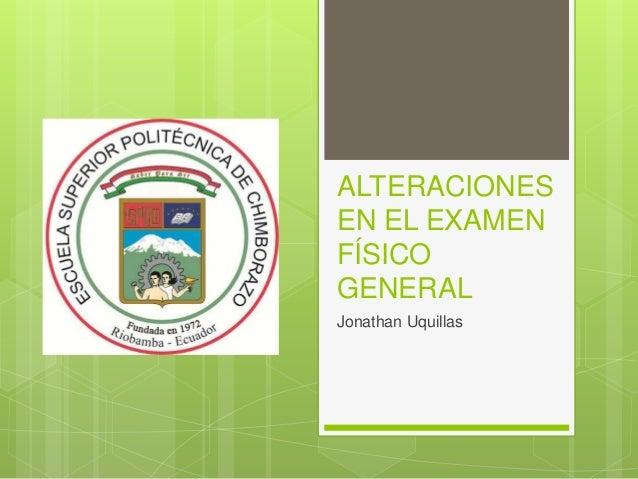 ALTERACIONES EN EL EXAMEN FÍSICO GENERAL Jonathan Uquillas