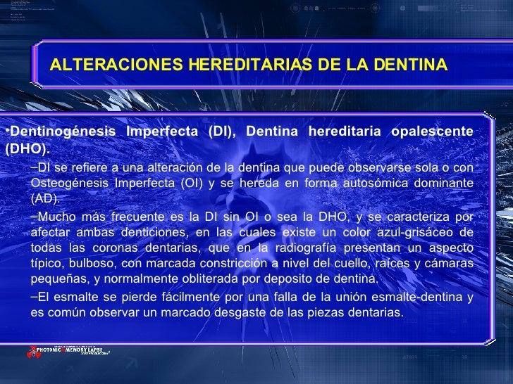 ALTERACIONES HEREDITARIAS DE LA DENTINA <ul><li>Dentinogénesis Imperfecta (DI), Dentina hereditaria opalescente (DHO). </l...