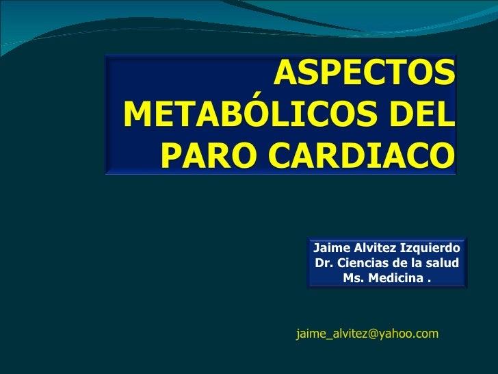[email_address]   Jaime Alvitez Izquierdo Dr. Ciencias de la salud Ms. Medicina .