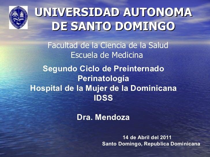 UNIVERSIDAD AUTONOMA DE SANTO DOMINGO Segundo Ciclo de Preinternado Perinatología Hospital de la Mujer de la Dominicana ID...