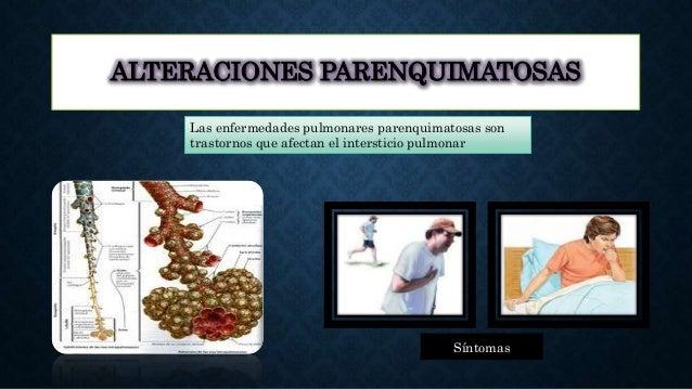 ALTERACIONES PARENQUIMATOSAS Las enfermedades pulmonares parenquimatosas son trastornos que afectan el intersticio pulmona...