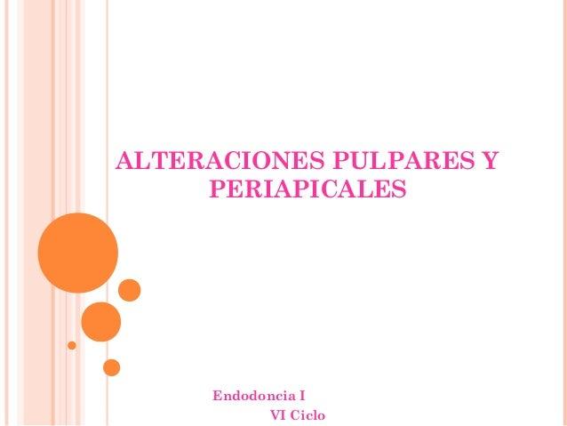 ALTERACIONES PULPARES Y PERIAPICALES Endodoncia I VI Ciclo