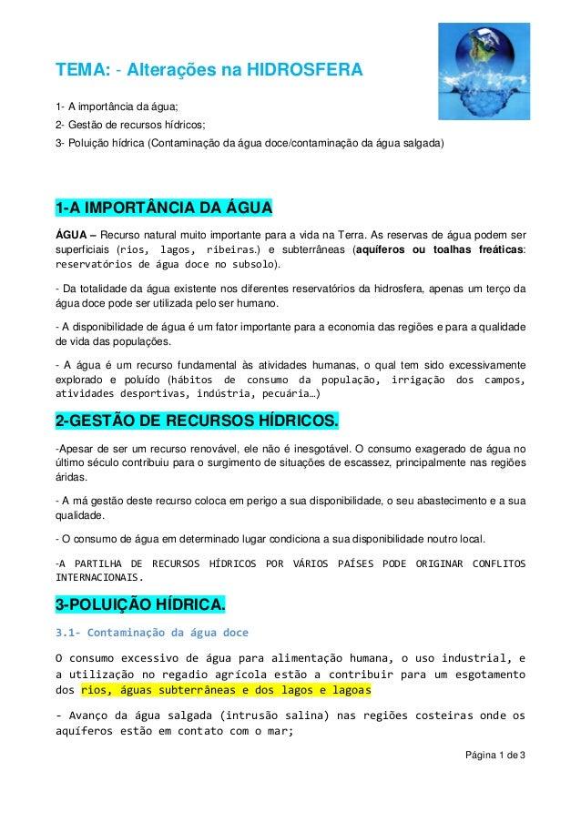 Página 1 de 3 TEMA: - Alterações na HIDROSFERA 1- A importância da água; 2- Gestão de recursos hídricos; 3- Poluição hídri...