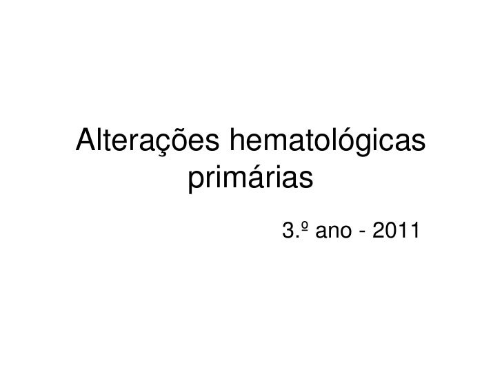 Alterações hematológicas        primárias              3.º ano - 2011