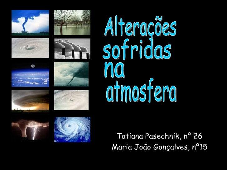 Tatiana Pasechnik, nº 26 Maria João Gonçalves, nº15 Alterações sofridas na atmosfera