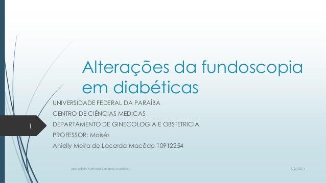 Alterações da fundoscopia em diabéticas UNIVERSIDADE FEDERAL DA PARAÍBA CENTRO DE CIÊNCIAS MEDICAS DEPARTAMENTO DE GINECOL...