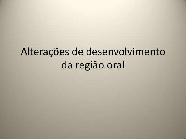 Alterações de desenvolvimento da região oral