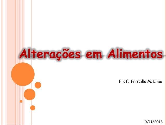 Alterações em Alimentos Prof.: Priscilla M. Lima  19/11/2013