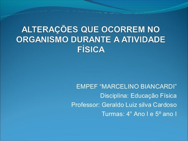 """EMPEF """"MARCELINO BIANCARDI"""" Disciplina: Educação Física Professor: Geraldo Luiz silva Cardoso Turmas: 4° Ano I e 5º ano I"""