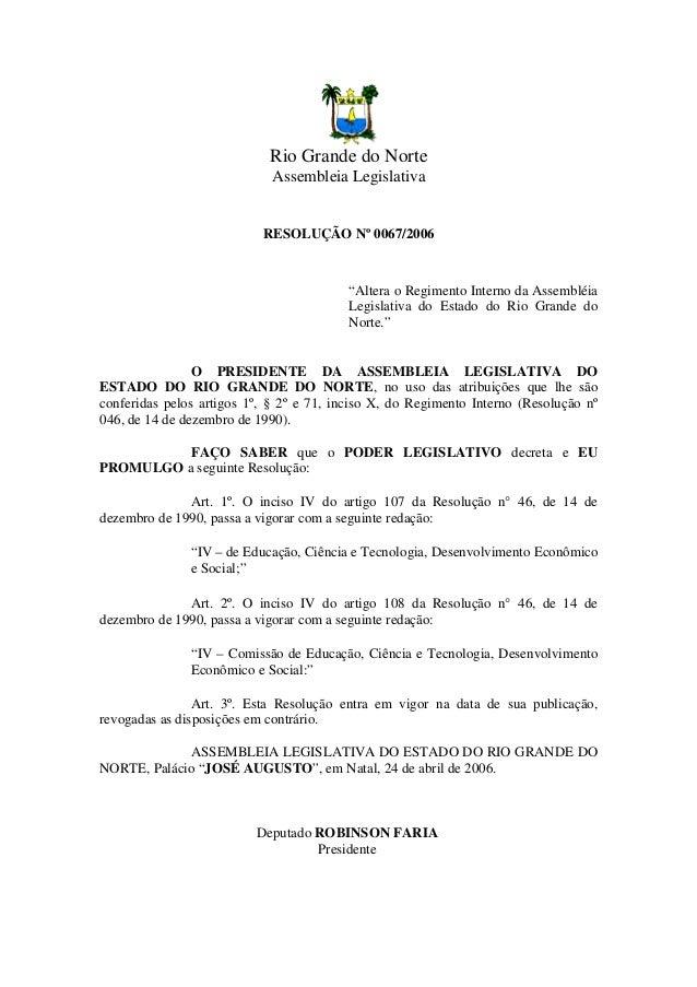 """Rio Grande do NorteAssembleia LegislativaRESOLUÇÃO Nº 0067/2006""""Altera o Regimento Interno da AssembléiaLegislativa do Est..."""