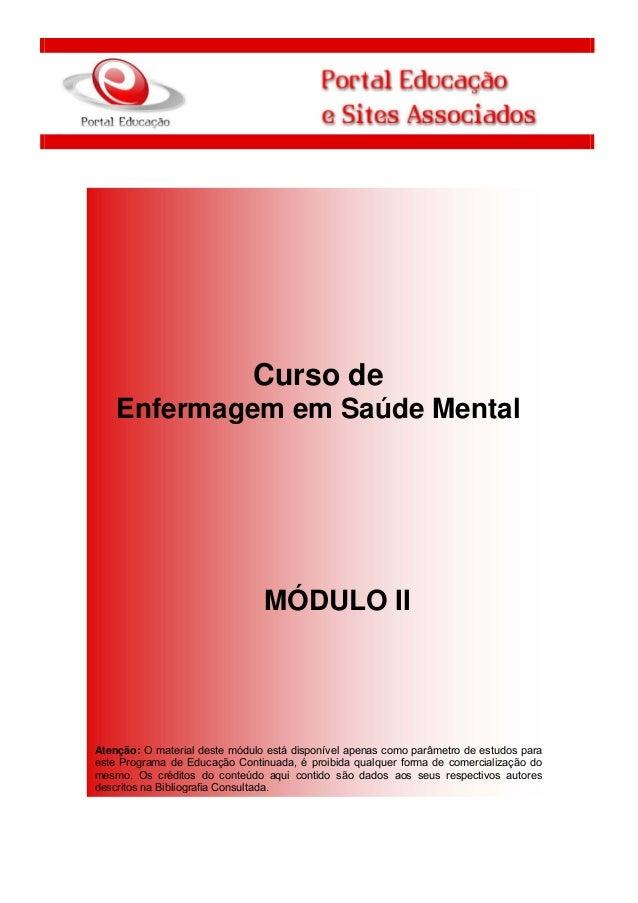 1 Curso de Enfermagem em Saúde Mental MÓDULO II Atenção: O material deste módulo está disponível apenas como parâmetro de ...