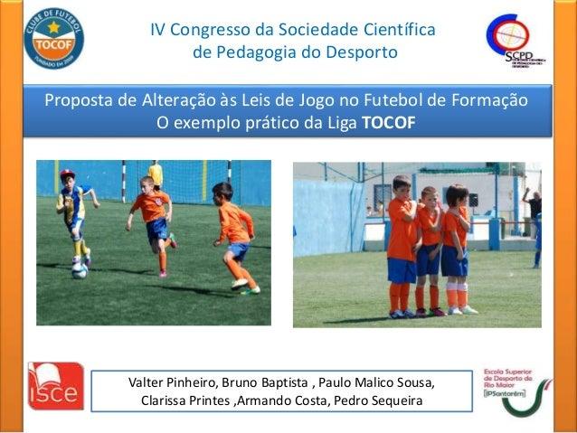 IV Congresso da Sociedade Científica  de Pedagogia do Desporto  Proposta de Alteração às Leis de Jogo no Futebol de Formaç...