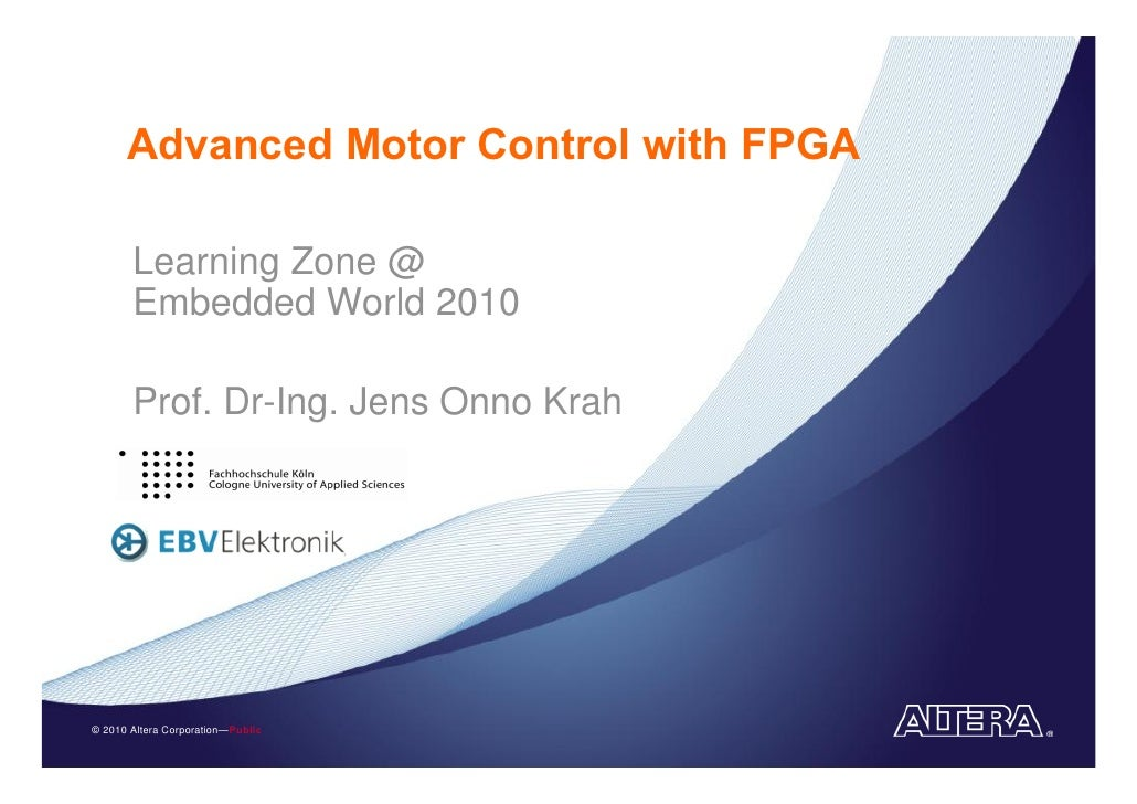 Advanced Motor Control with FPGA         Learning Zone @        Embedded World 2010         Prof. Dr-Ing. Jens Onno Krah  ...