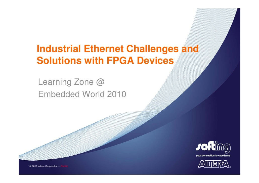 Industrial Ethernet Challenges and       Solutions with FPGA Devices         Learning Zone @        Embedded World 2010   ...