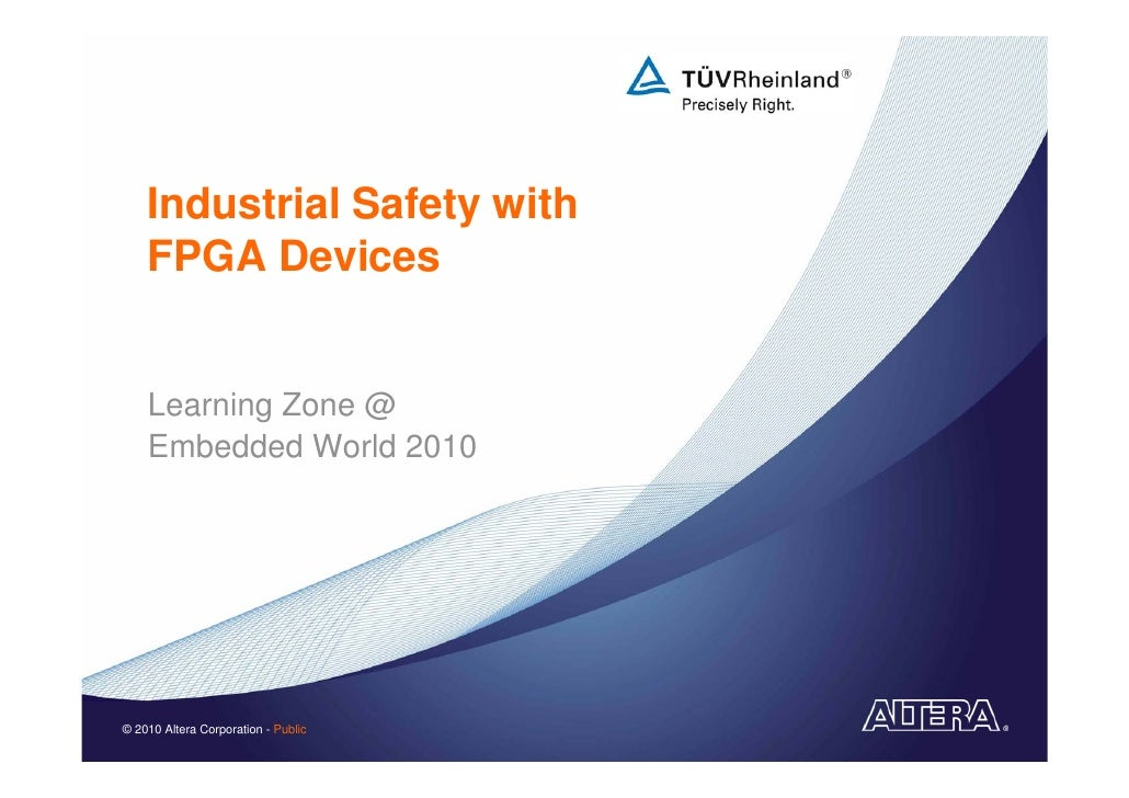 Industrial Safety with     FPGA Devices       Learning Zone @     Embedded World 2010     © 2010 Altera Corporation - Publ...