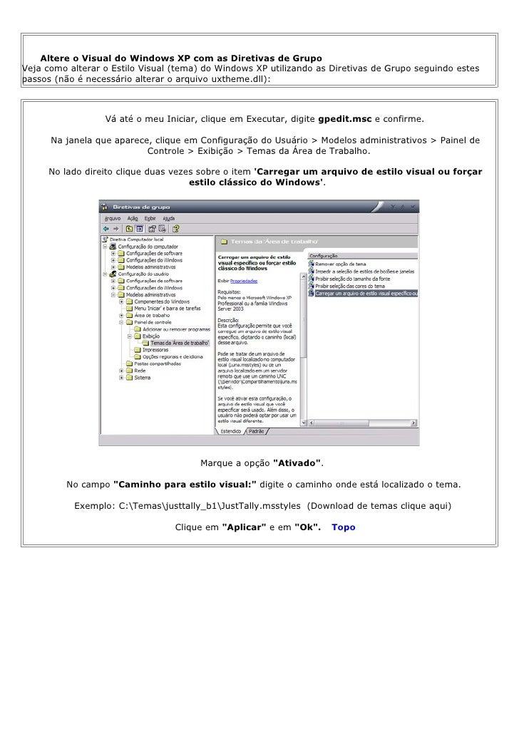 Alterando o Visual do Windows XP        Altere o Visual do Windows XP com as Diretivas de Grupo Veja como alterar o Estilo...