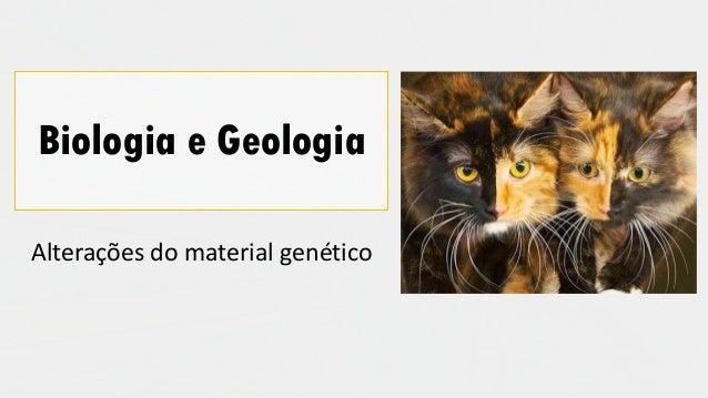 Biologia e Geologia Alterações do material genético