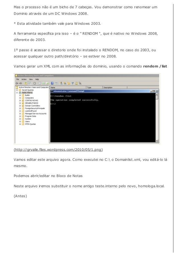 Mas o processo não é um bicho de 7 cabeças. Vou demonstrar como renomear umDominio através de um DC Windows 2008.* Esta at...