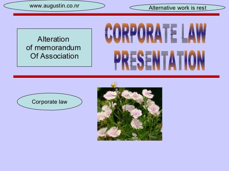 CORPORATE LAW PRESENTATION Corporate law www.augustin.co.nr Alternative work is rest Alteration  of memorandum  Of Associa...
