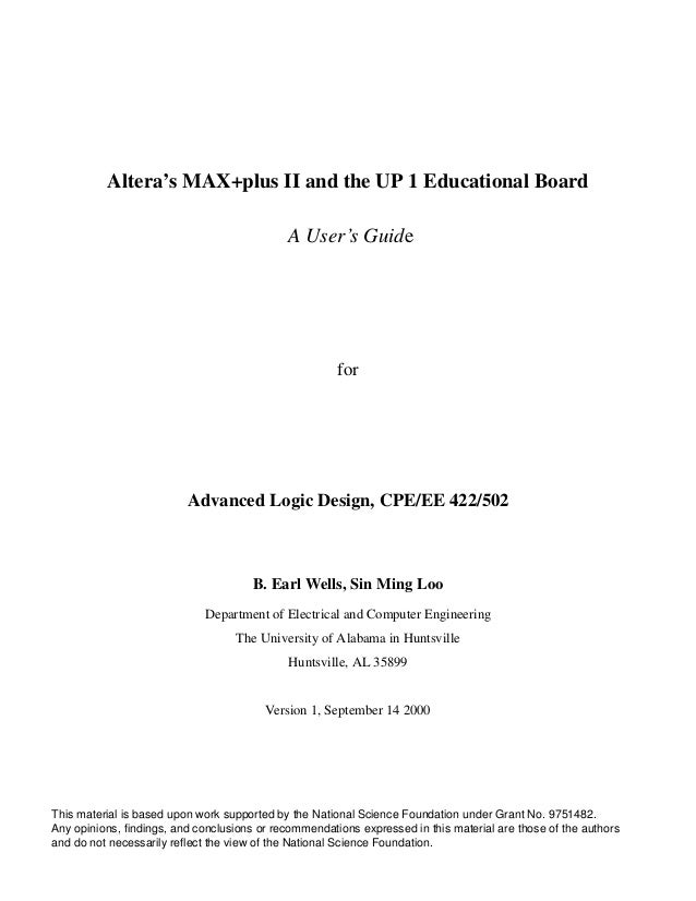Altera's MAX+plus II and the UP 1 Educational Board A User's Guide  for  Advanced Logic Design, CPE/EE 422/502  B. Earl We...