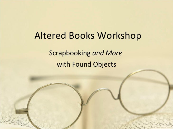 Altered Books Workshop Scrapbooking  and More  with Found Objects