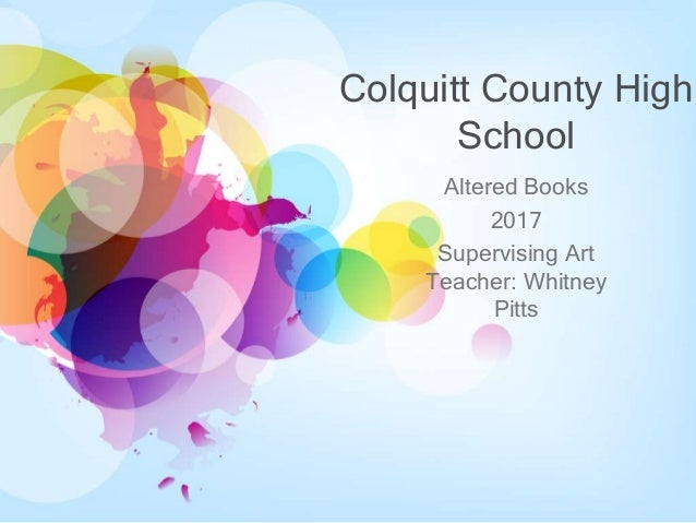 Colquitt County High School Altered Books 2017 Supervising Art Teacher: Whitney Pitts