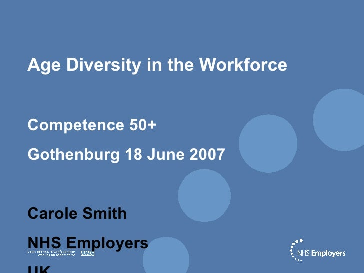 Age Diversity in the Workforce Competence 50+  Gothenburg 18 June 2007 Carole Smith NHS Employers UK