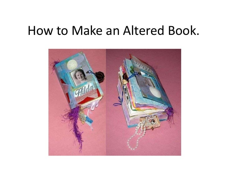 How to Make an Altered Book.