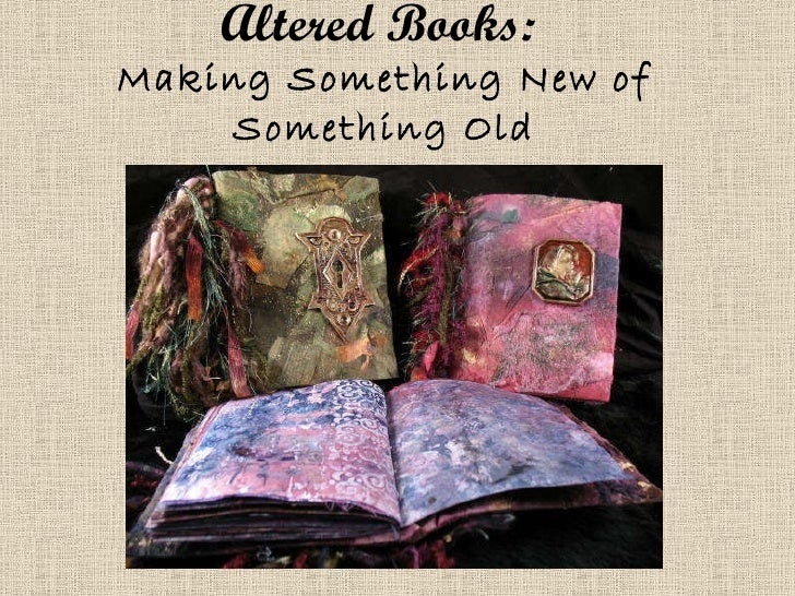 Altered Books:   Making Something New of Something Old