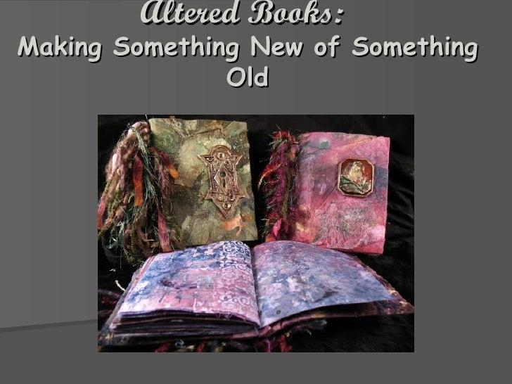 Altered Books:   Making Something New of Something Old