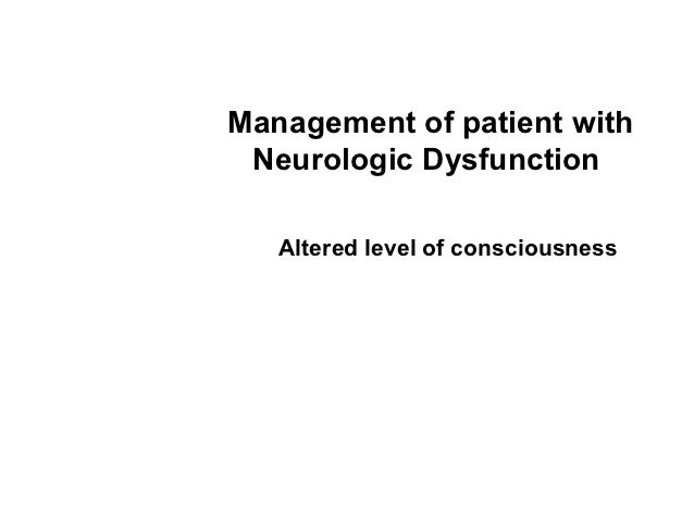 Management of patient with Neurologic Dysfunction   Altered level of consciousness