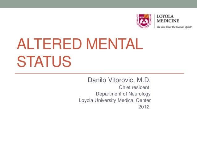 ALTERED MENTALSTATUS          Danilo Vitorovic, M.D.                        Chief resident.             Department of Neur...