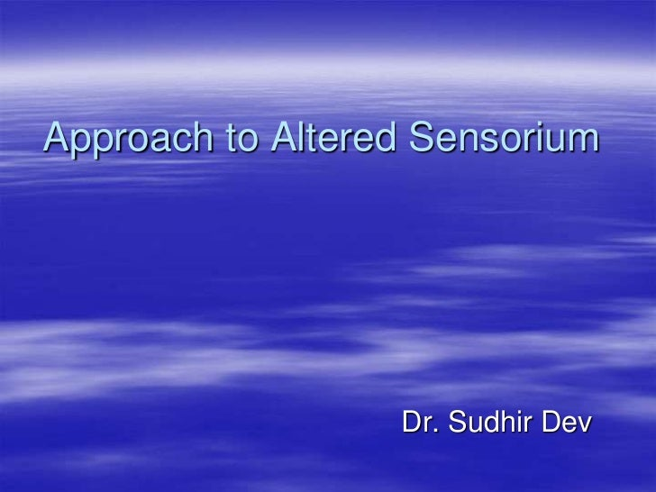 Approach to Altered Sensorium                  Dr. Sudhir Dev