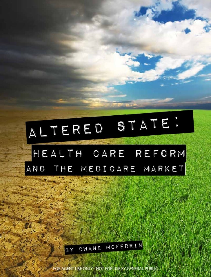 Altered State:Health Care Reformand the Medicare Market                         n        By Dwane McFerri   FOR AGENT USE ...