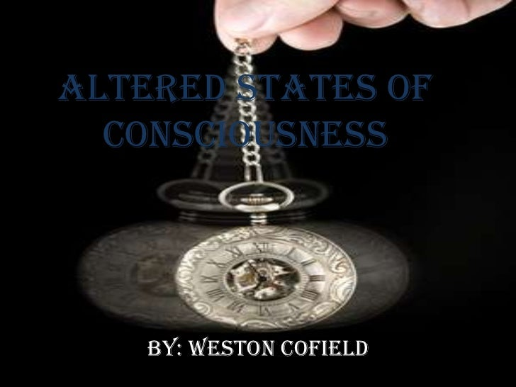 Altered States of  Consciousness    By: Weston Cofield