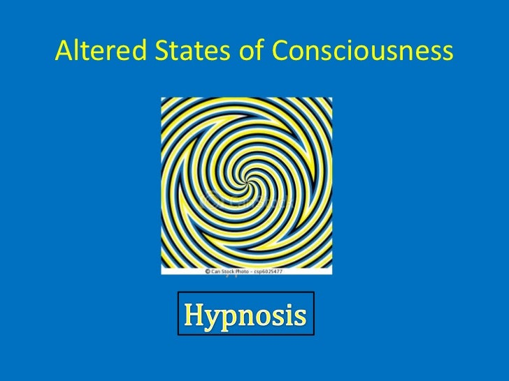altered states of consciousness and hypnosis Altered 'state' of consciousness versus the 'nonstate' theory of hypnosis written by amanda walsh the notion of a hypnotic 'trance', an 'altered state of consciousness' or 'special state', emerged from what are referred to as the 'state' theories of hypnosis.