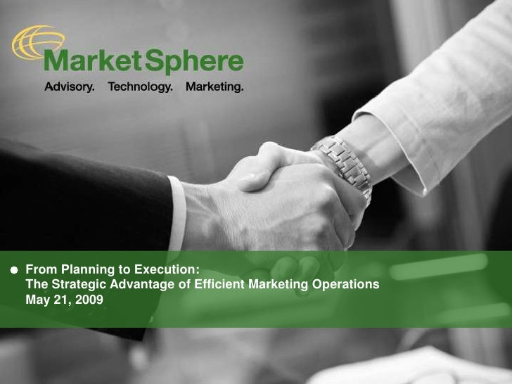 From Planning to Execution:The Strategic Advantage of Efficient Marketing OperationsMay 21, 2009<br />