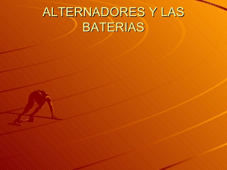 ALTERNADORES Y LAS BATERIAS