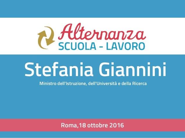 Roma,18 ottobre 2016 Stefania GianniniMinistro dell'Istruzione, dell'Università e della Ricerca