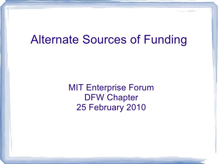 Alternate Sources of Funding MIT Enterprise Forum DFW Chapter 25 February 2010