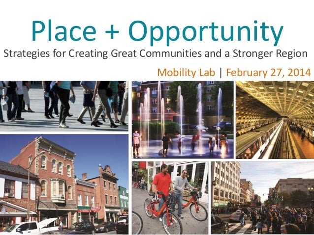 Place + Opportunity  Strategies for Creating Great Communities and a Stronger Region Mobility Lab | February 27, 2014