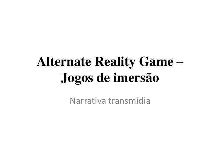 Alternate Reality Game – Jogos de imersão<br />Narrativa transmídia<br />