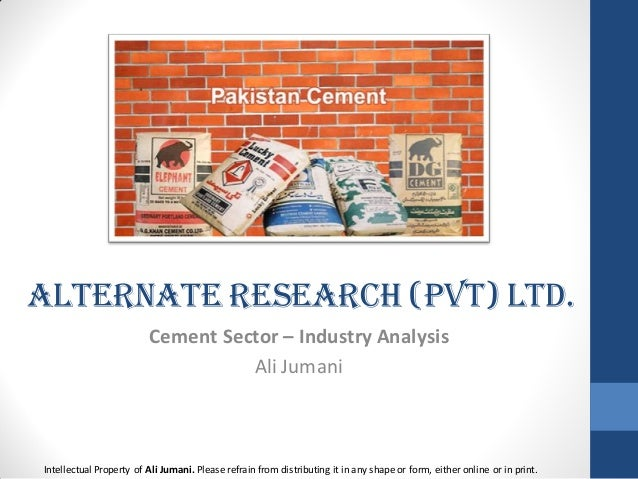 Alternate Research (Pvt) Ltd. Cement Sector – Industry Analysis Ali Jumani Intellectual Property of Ali Jumani. Please ref...