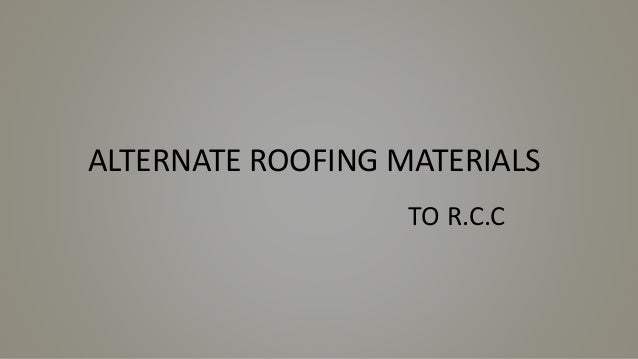 ALTERNATE ROOFING MATERIALS TO R.C.C