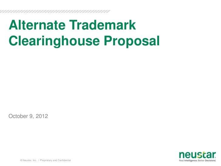 Alternate TrademarkClearinghouse ProposalOctober 9, 2012    © Neustar, Inc. / Proprietary and Confidential