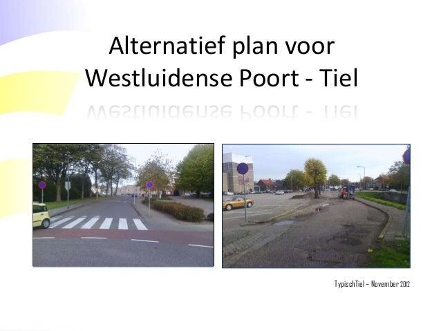 Alternatief plan voor Westluidense Poort - Tiel  TypischTiel – November 2012