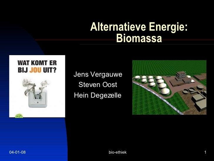 Alternatieve Energie : Biomassa Jens Vergauwe Steven Oost Hein Degezelle