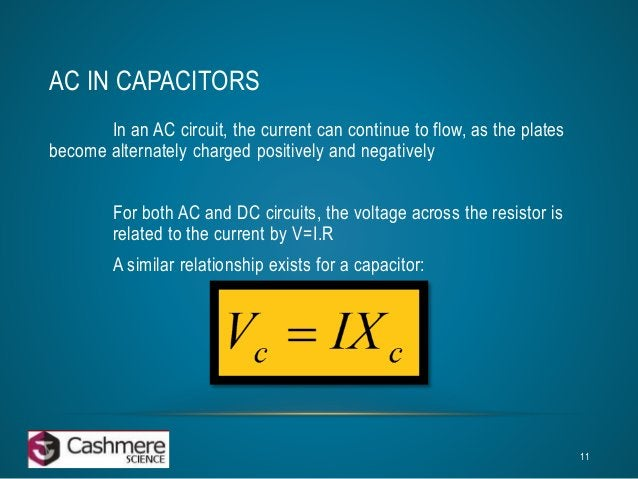AC IN CAPACITORS  In an AC circuit, the current can continue to flow, as the plates  become alternately charged positively...