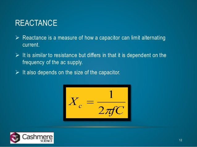 REACTANCE   Reactance is a measure of how a capacitor can limit alternating  current.   It is similar to resistance but ...